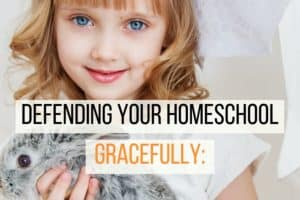 Defending Your Homeschool Gracefully: Dealing with Frustrating Questions