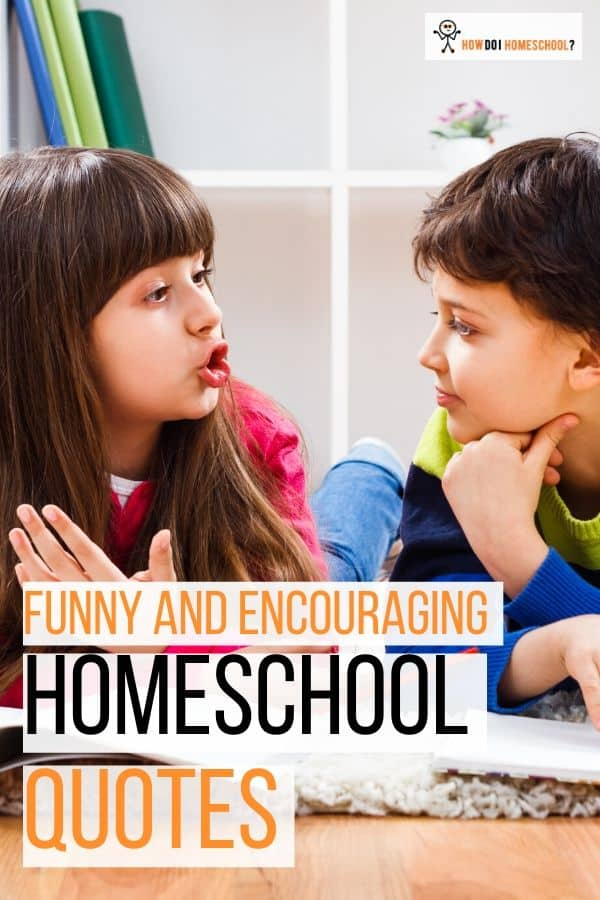Quotes about homeschool that are funny and encouraging. #Homeschoolquotes #funnyhomeschoolingquotes #encouraginghomeschoolingquotes #howdoihomeschool