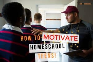 7 Ways to Motivate Homeschoolers: Tips to Make Homeschooling Easier!