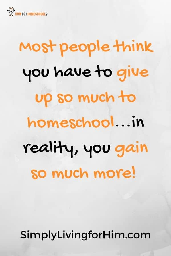 Most people think you have to give up so much to homeschool...in reality, you gain so much more! - SimplyLivingforHim.com