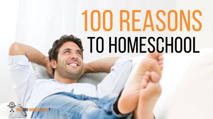 100 Reasons to Homeschool Your Child: Advantages of Home Education