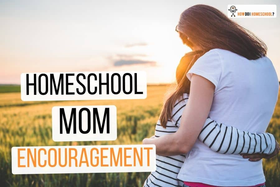 Homeschool Mom Encouragement for Those Who Feel Like Quitting!