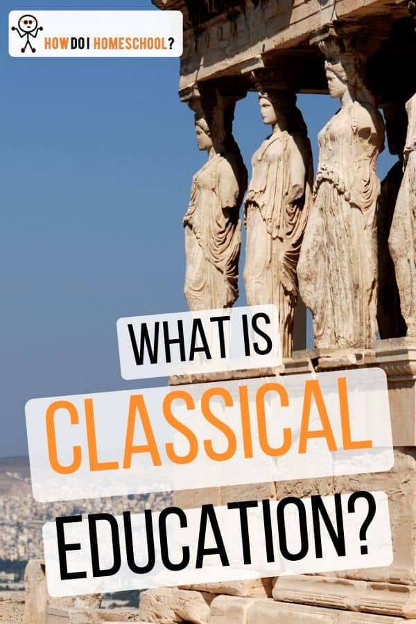 A Complete Guide to Classical Homeschooling: Why Choose a Classical Education? #classicalhomeschooling