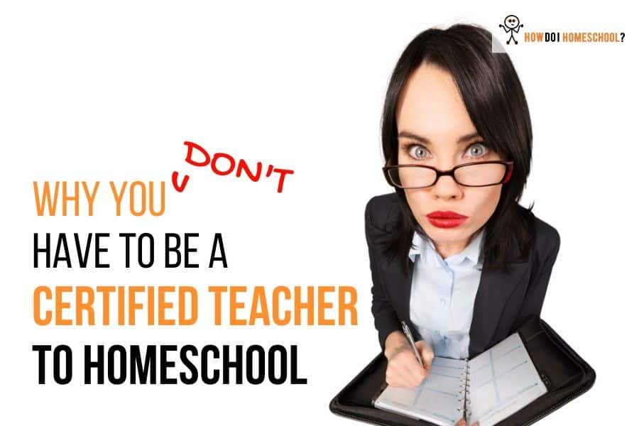 Why You Don't Have to Be a Certified Teacher to Homeschool