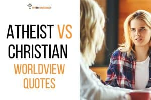 Atheist vs Christian Worldview Quotes