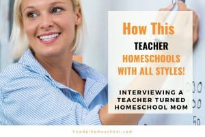 How this teacher homeschools with all styles. Interviewing a teacher turned homeschool mom. #homeschooling #homeschoolmom #homeschoolinterview