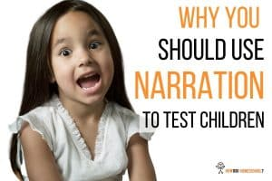 Why You Should Use Narration To Test Children. #homeschooling #charlottemason #narration #testing