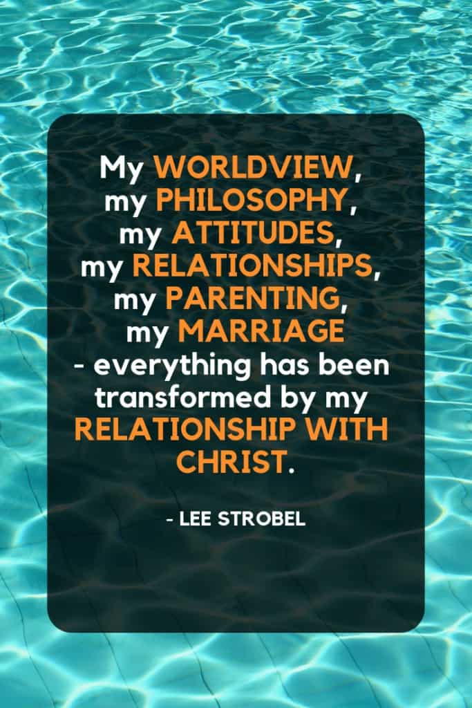 My worldview, my philosophy, my attitudes, my relationships, my parenting, my marriage - everything has been transformed by my relationship with Christ. - Lee Strobel Christian Worldview Quote