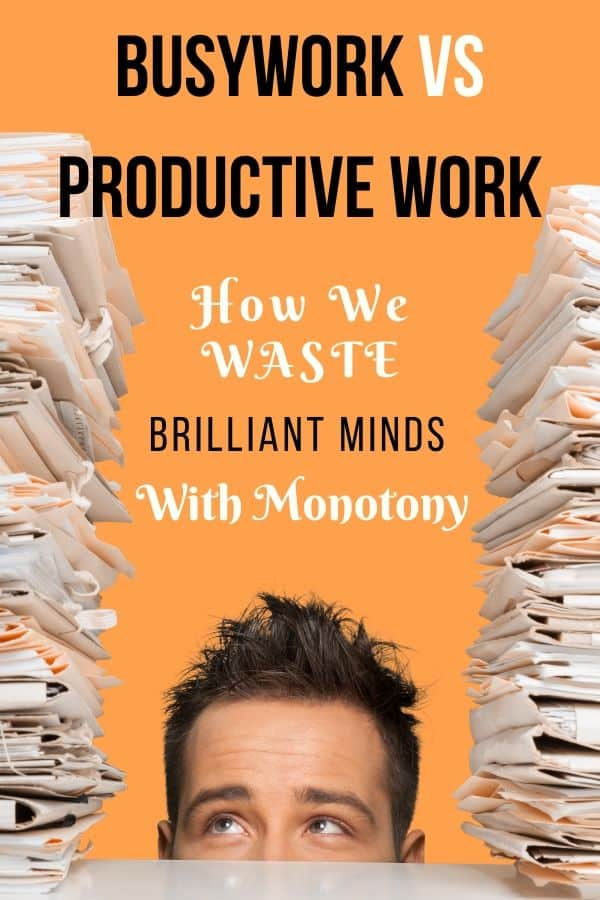 #Busywork Vs Productive Work: How We Waste Brilliant Minds with Monotony