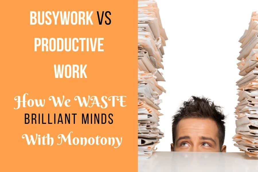 Busywork Vs Productive Work_ How We Waste Brilliant Minds with Monotony #busywork #productivework