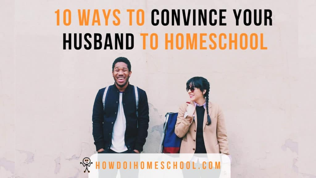 10 ways to convince your husband to homeschool. #convinceyourhusbandtohomeschool #howdoihomeschool