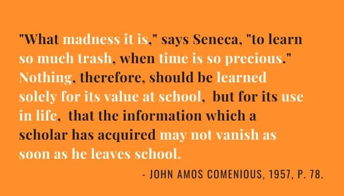 Quote about learning something just for it's value in school when time is so precious. Seneca and Comenious