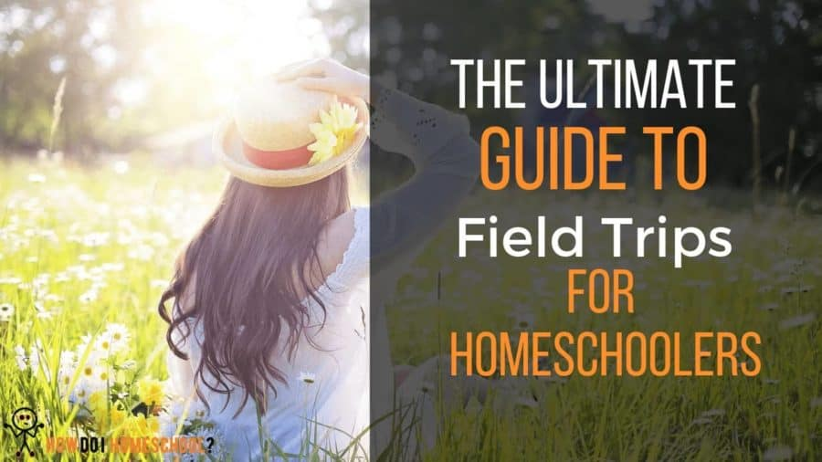 The Ultimate Guide to Field Trips for Homeschoolers