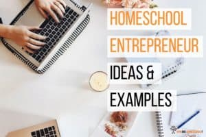 Homeschool Entrepreneur Ideas and Examples