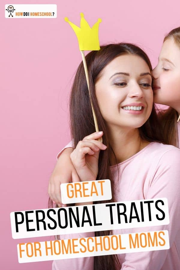 Great Personal Traits or Characteristics for Home Educating Parents, Moms and Dads.