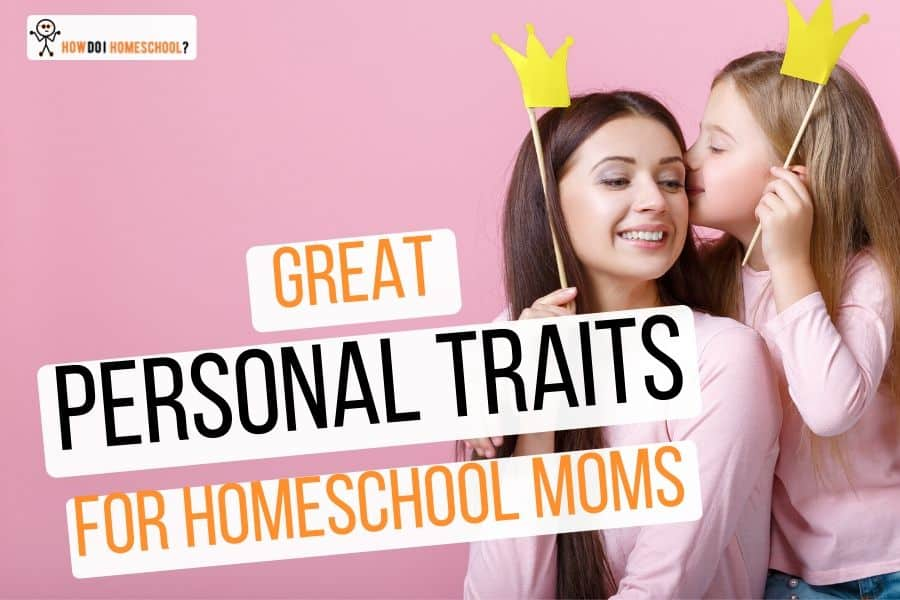Great Personal Traits or Characteristics for Homeschool Moms