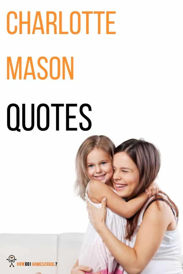 Charlotte Mason Quotes about Play, Nature, Mother's and Education. #charlottemasonquotes #educationquotes