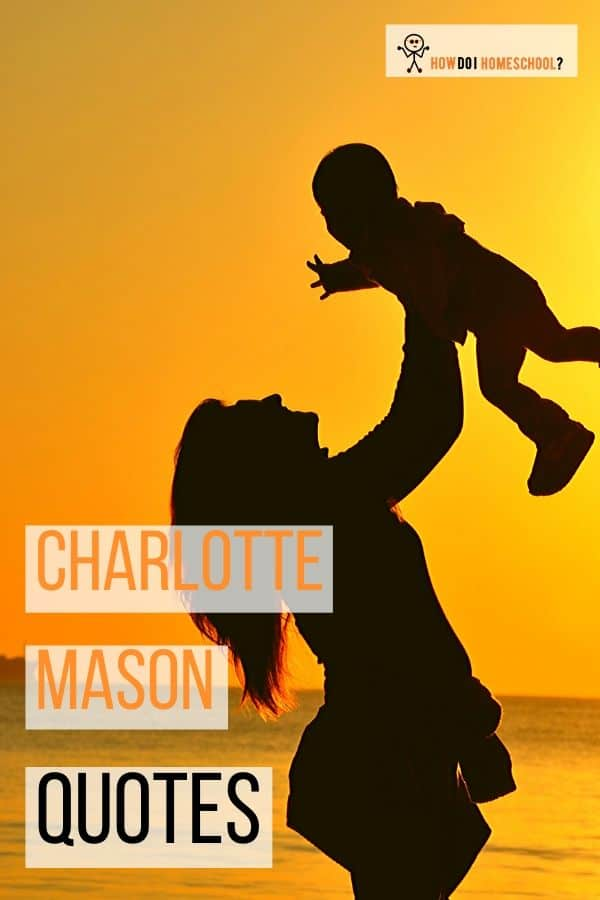 Be encouraged in your homeschool by reading these homeschooling Charlotte Mason quotes. #CharlotteMasonQuotes #educationquotes #homeeducation