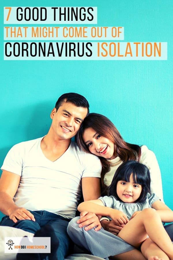 7 Good Things that Might Come out of #Coronavirus #Isolation (#COVID-19)