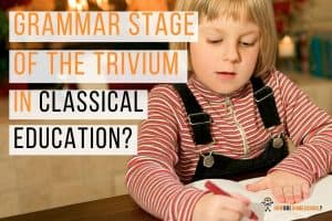 The grammar stage in classical education. Learn about the trivium's first stage called the grammar stage here. #grammarstage #classicaleducation