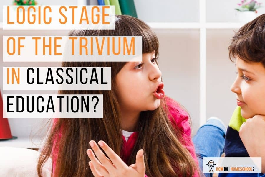 The logic or dialectic stage in classical education. Learn about the triviums second stage called the dialectic or logic stage here. #logicstage #dialecticstage #classicaleducation