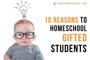10 Reasons to Homeschool Gifted Students. Learn why gifted children often prosper more in a home education setting compared to a school setting. #homeschoolgiftedchildren #homeschoolinggiftedstudents