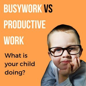 Busywork in your homeschooling curriculum_ What is your child doing?