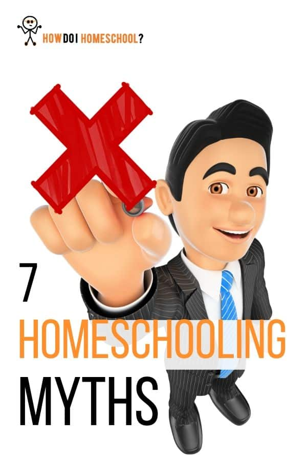 Are all homeschoolers smart? Can they get into college when they finish? Are they all unsocialized, community outcasts? Discover 7 Homeschooling Myths that we Debunk. #homeschoolingmyths #myths #homeeducation