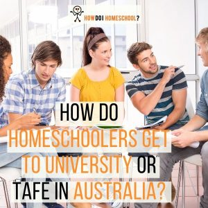 How Do Homeschoolers Get to University or TAFE in Australia?
