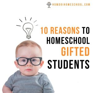 10 Reasons to Homeschool Gifted Students.