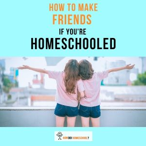 How to make Friends When You're Homeschooled - Socializing Homeschoolers
