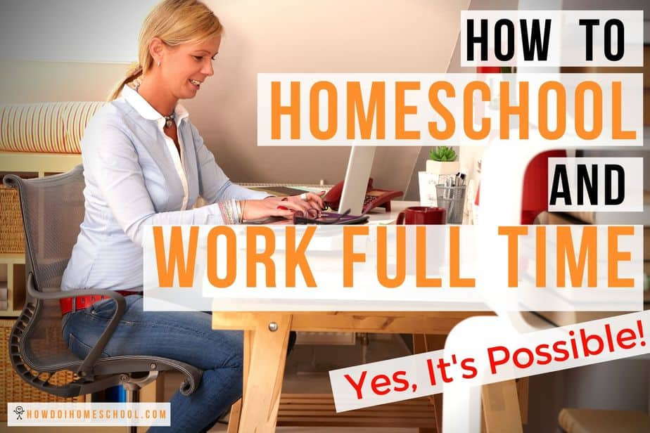 How to Homeschool and Work Full Time: It's Possible!