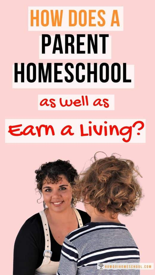 How Does a Parent Homeschool as well as Earn a Living? #homeschoolparent #homeschoolwork